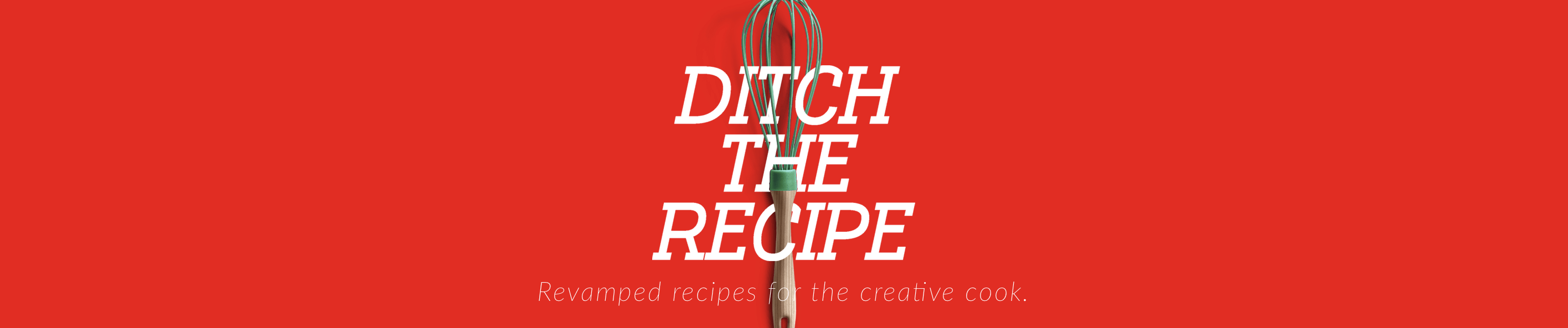 Ditch the Recipe